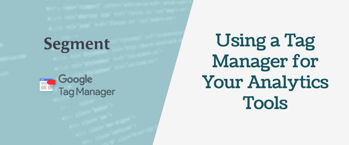 Tag Manager: How to Easily Manage Your Marketing & Analytics Tools