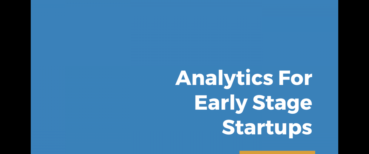 Analytics Tools for Early Stage Startups [Presentation]