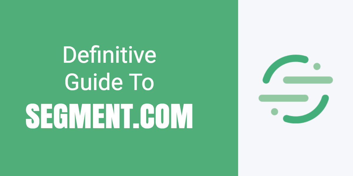 Segment io: The Definitive Guide (2019 Update)