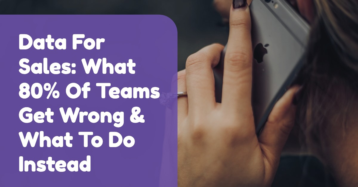 Data For Sales_ What 80% Of Teams Get Wrong & What To Do Instead